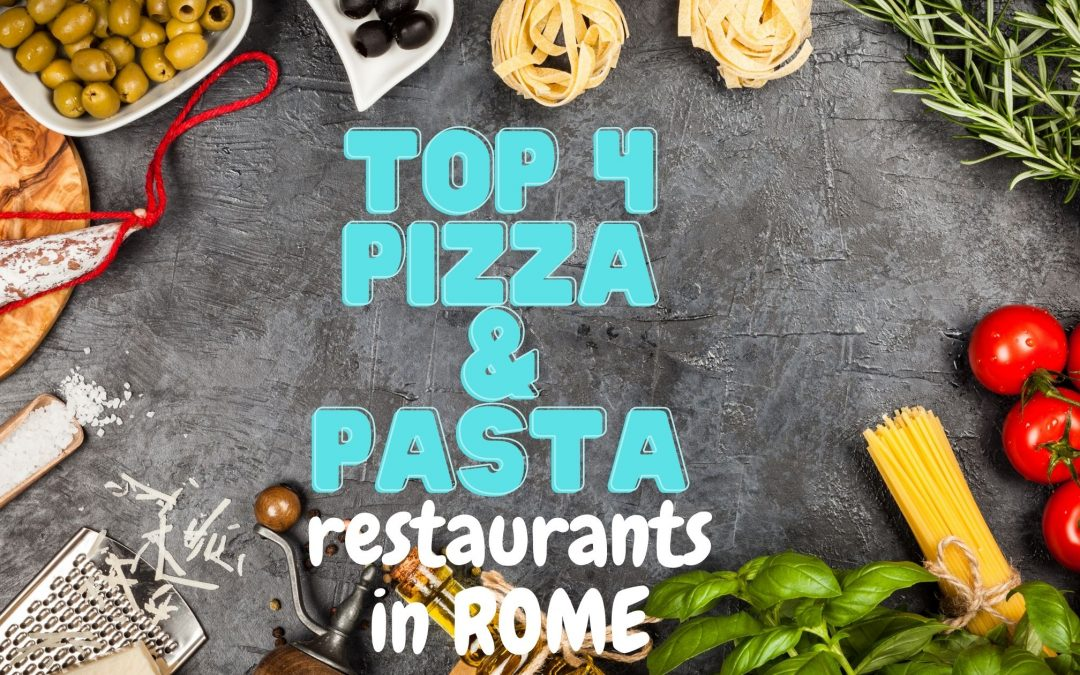 Top 4 Pizza and Pasta Restaurants in Rome